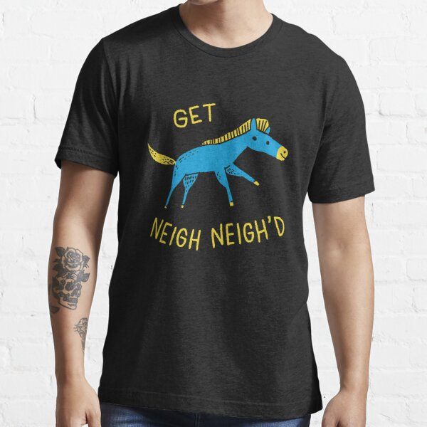 Get Neigh Neigh'd Essential T-Shirt