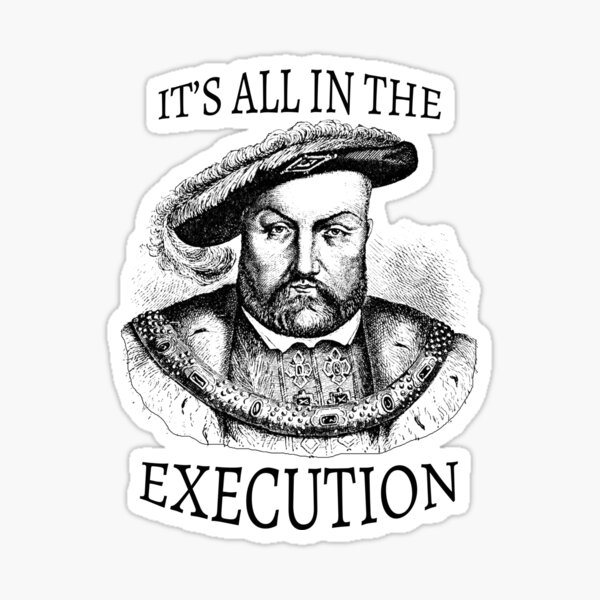 King Henry VIII It's All in the Execution  Sticker