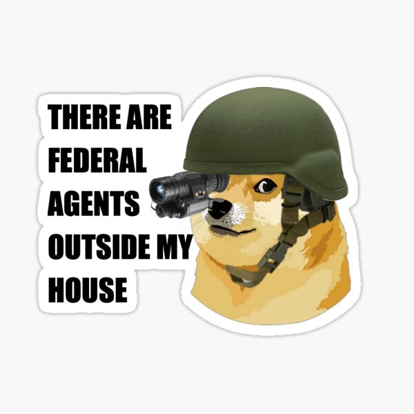 There are Federal Agents Outside Doge's House Sticker
