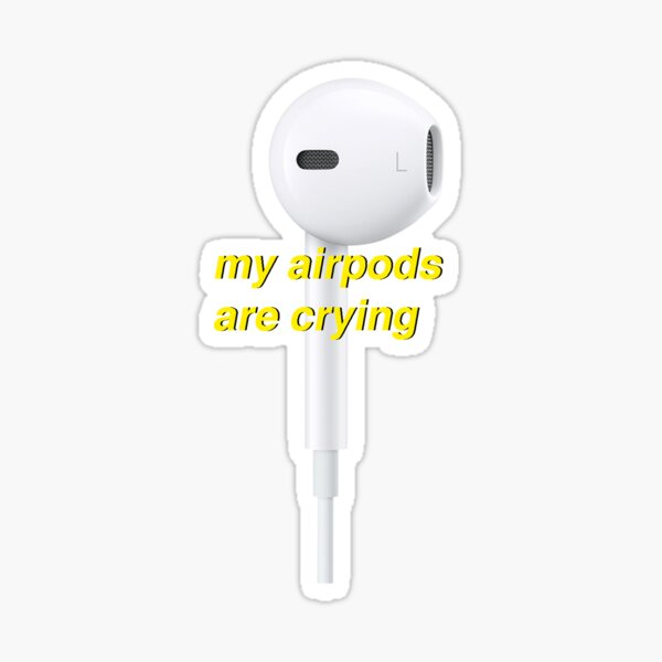 My airpods are crying Sticker