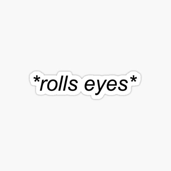 * rueda los ojos * Pegatina