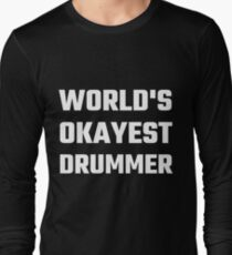 World's Okayest Drummer Long Sleeve T-Shirt