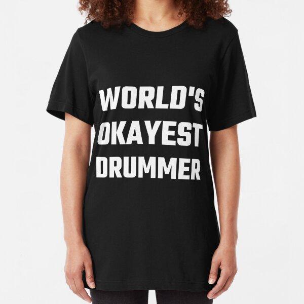 World's Okayest Drummer Slim Fit T-Shirt