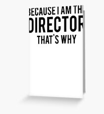 Because I'm The DIRECTOR, That's Why Greeting Card