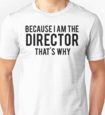 Because I'm The DIRECTOR, That's Why Unisex T-Shirt