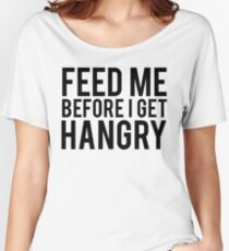 Feed Me Before I Get Hangry Women's Relaxed Fit T-Shirt