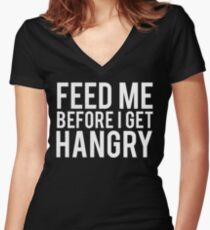 Feed Me Before I Get Hangry Women's Fitted V-Neck T-Shirt