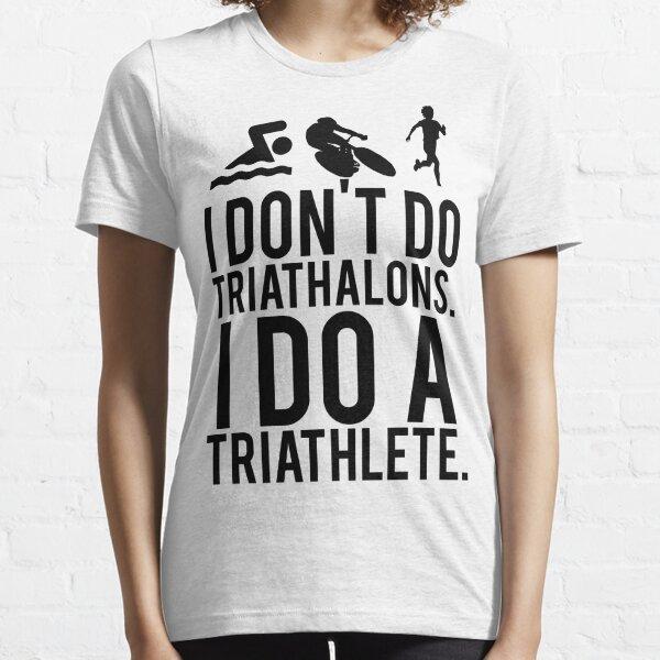I don't do triathlons I do a triathlete Essential T-Shirt
