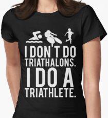 I don't do triathlons I do a triathlete Women's Fitted T-Shirt