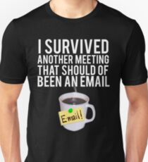 I SURVIVED ANOTHER MEETING THAT SHOULD OF BEEN A MEETING T-Shirt