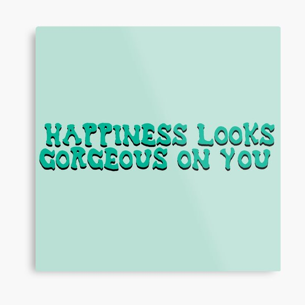happiness looks gorgeous on you Metal Print