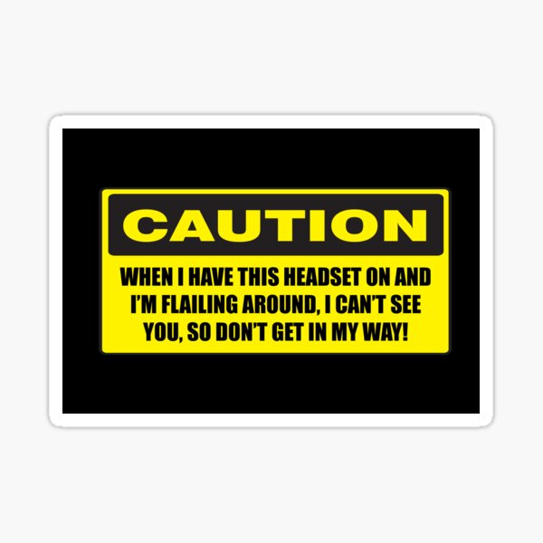 VR Caution Sticker for Virtual Reality Headset - Watch out! Sticker