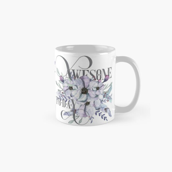 Awesome Today – Appreciation for your friends and yourself. Classic Mug