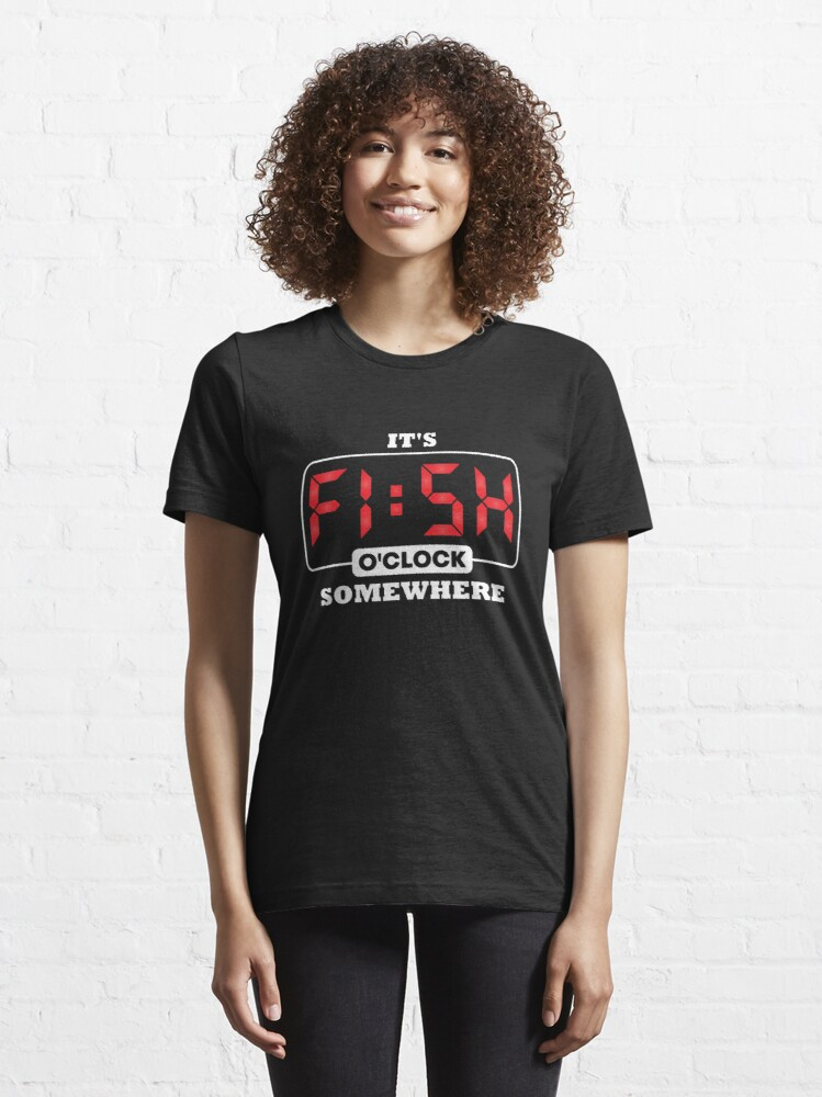 Alternate view of It's Fish O'Clock Somewhere - Funny Fishing Essential T-Shirt