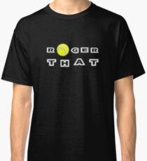 Roger That - Tennis Masters Classic T-Shirt