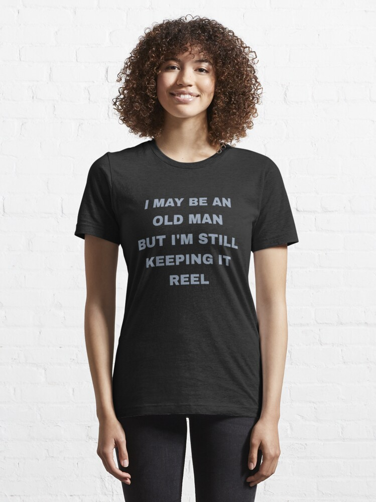 Alternate view of I May Be Old But I'm Still Keeping It Reel - Old Fisherman Essential T-Shirt