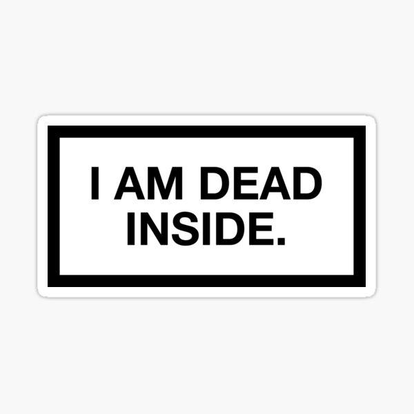 I AM DEAD INSIDE. Sticker