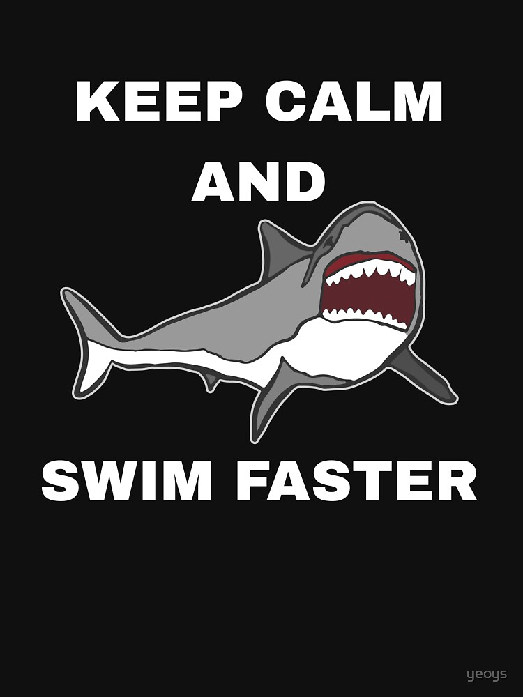 Keep Calm And Swim Faster - Funny Shark by yeoys