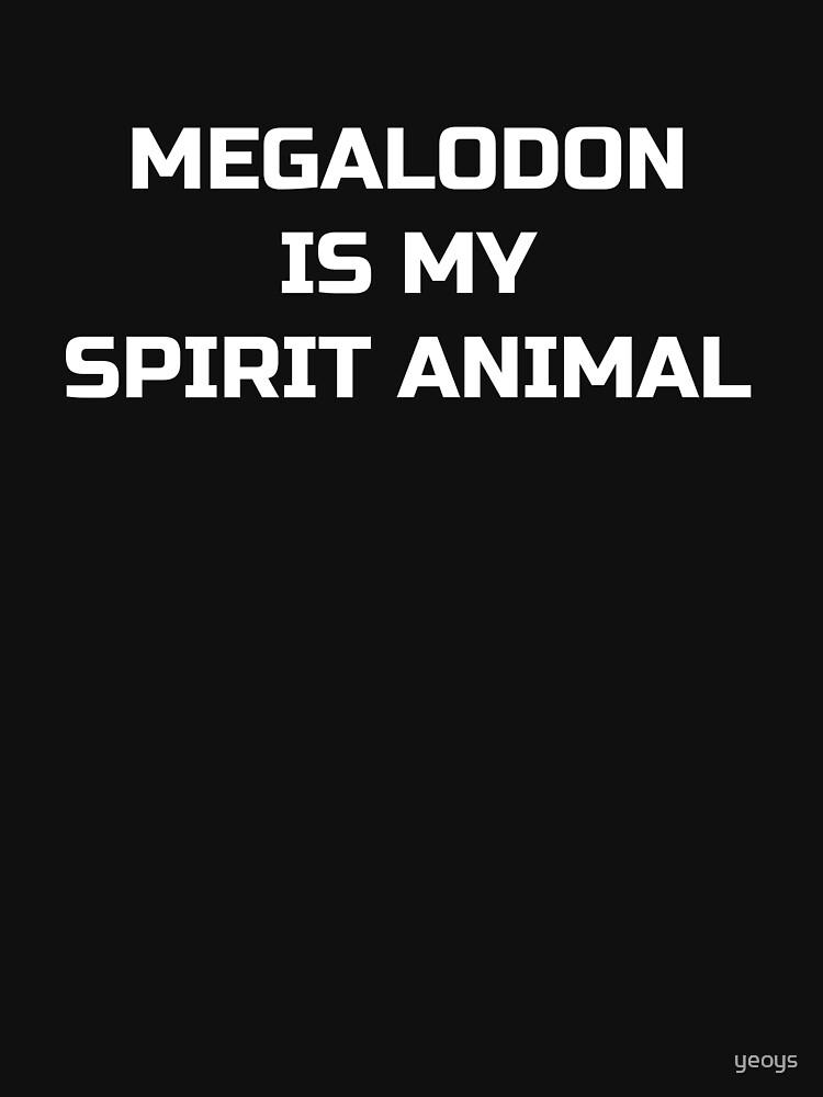 Megalodon Is My Spirit Animal - Megalodon Shark by yeoys