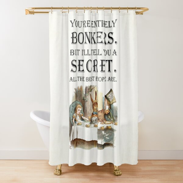 Alice In Wonderland - Tea Party - You're Entirely Bonkers - Quote  Shower Curtain