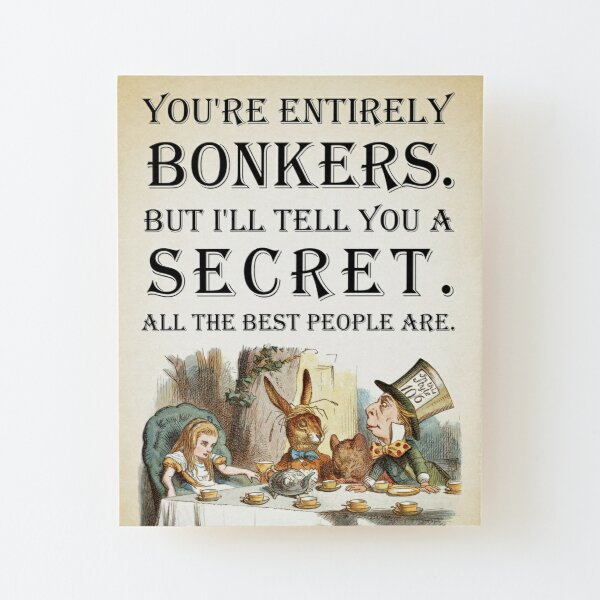 Alice In Wonderland - Tea Party - You're Entirely Bonkers - Quote  Wood Mounted Print