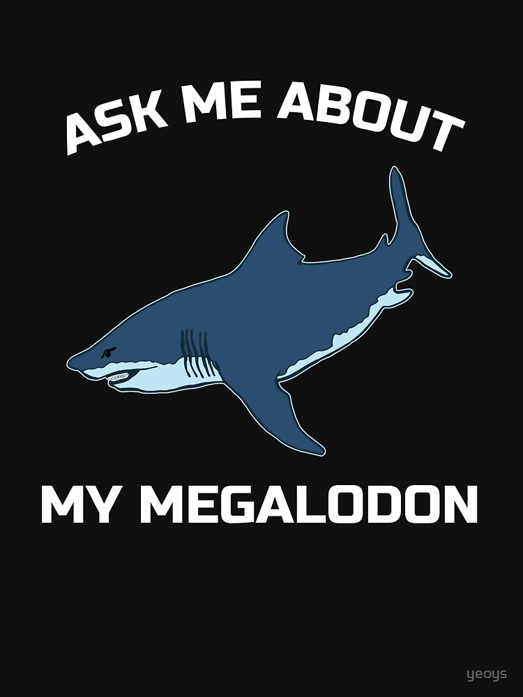 Ask Me About My Megalodon - Funny Megalodon Shark von yeoys