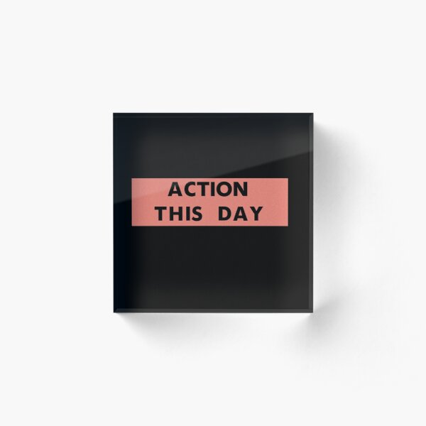 ACTION THIS DAY Acrylic Block