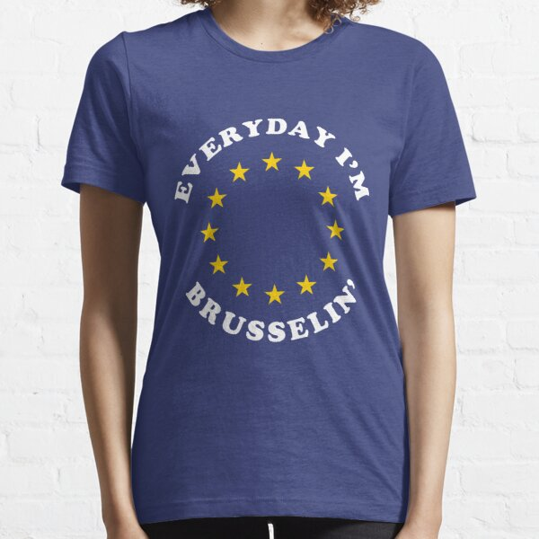 Everyday I'm Brusselin' Essential T-Shirt