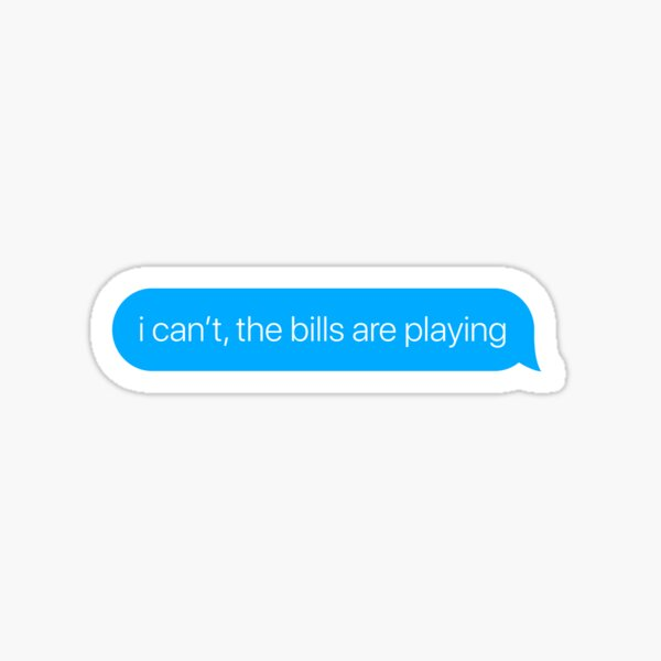 i can't the bills are playing Sticker