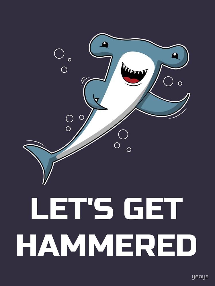 Let's Get Hammered Shark - Funny Hammerhead Shark by yeoys