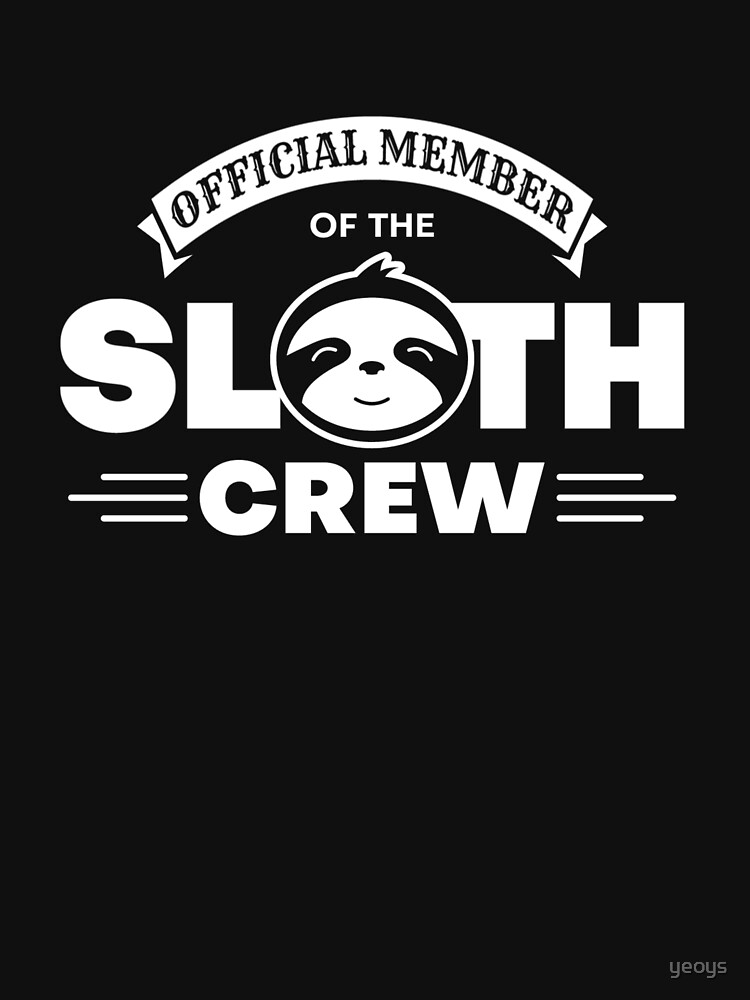 Official Member Of The Sloth Crew - Team Sloth by yeoys