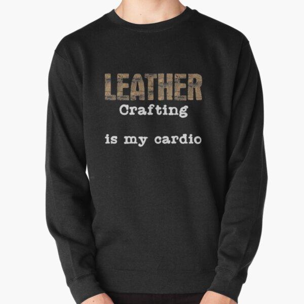 Leatherwork Cardio | Leather Crafting Sports Craft Pullover Sweatshirt
