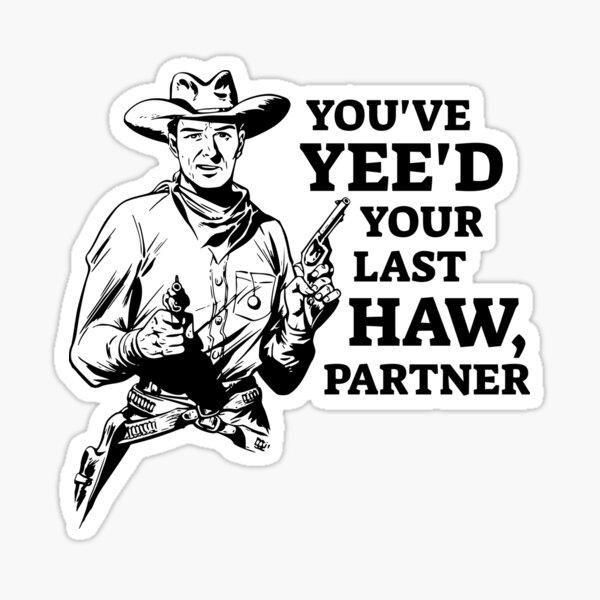 You've yee'd your last haw partner Sticker