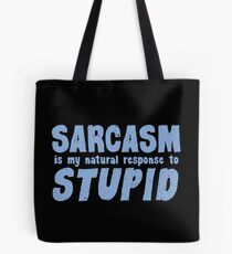 SARCASM is my natural response to STUPID Tote Bag