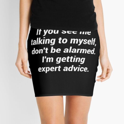 If you see me talking to myself don't be alarmed Mini Skirt