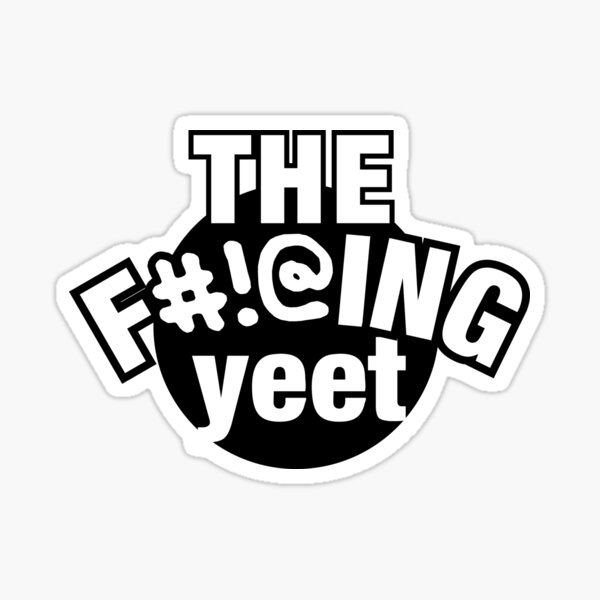 THE F#!@ING YEET Sticker