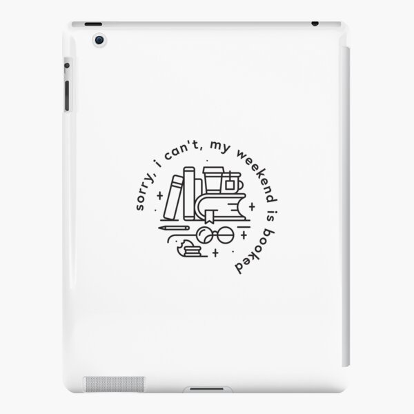 Sorry, I can't, my weekend is booked iPad Snap Case