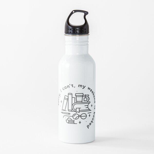 Sorry, I can't, my weekend is booked Water Bottle
