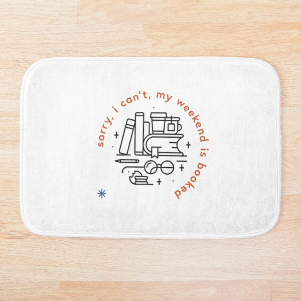Sorry, I can't, my weekend is booked Bath Mat
