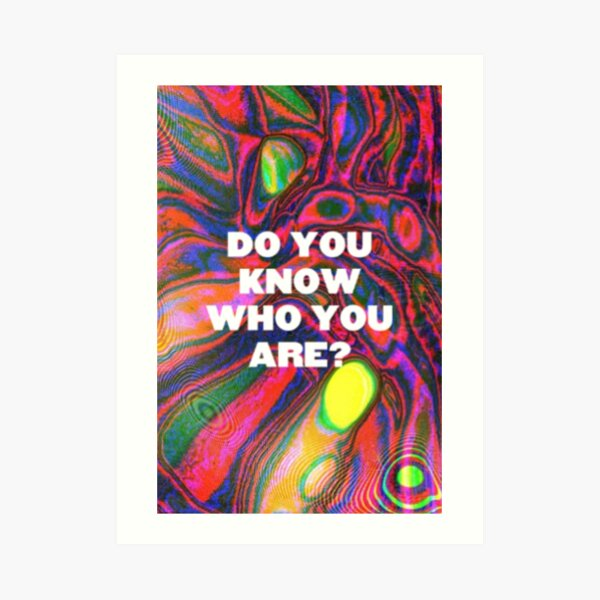 DO YOU KNOW WHO YOU ARE? (HS) Art Print