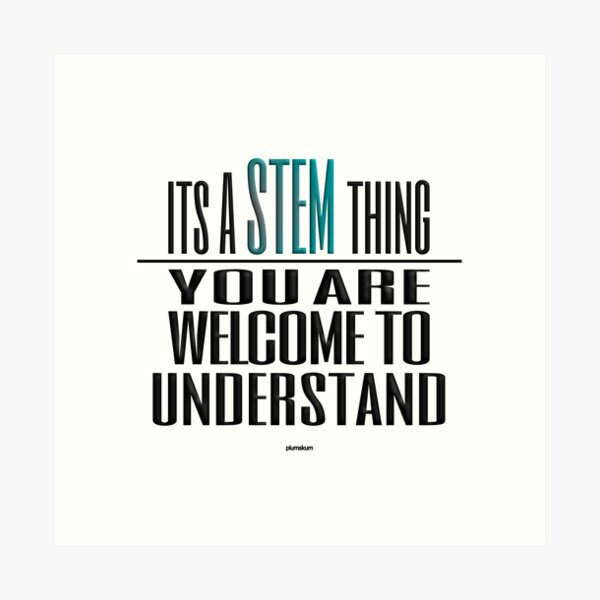 Understand STEM Quote  Art Print