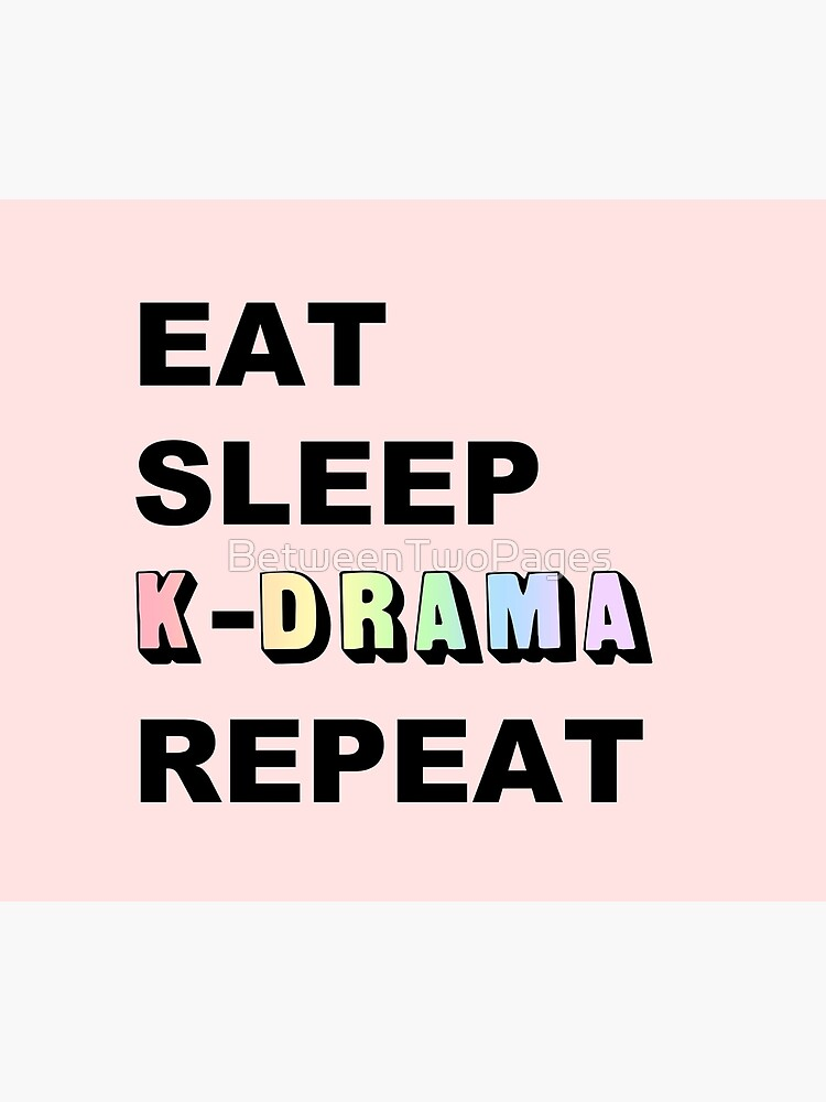 Eat Sleep K-Drama Repeat by BetweenTwoPages
