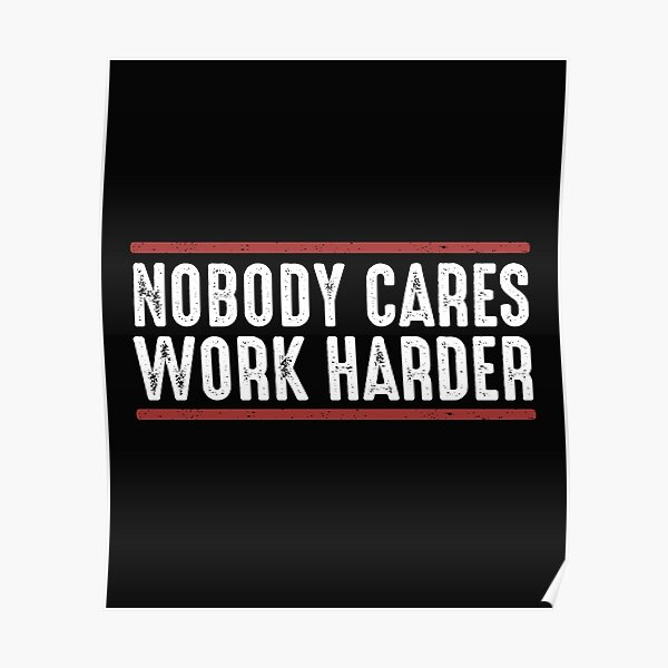 Nobody cares work harder Fitness Workout Gym Business Motivational Text Distressed Style  Poster
