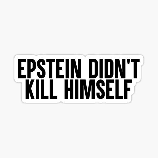 Epstein Didn't Kill Himself Sticker