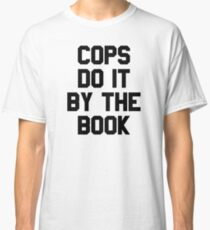 Cops Do It By The Book Classic T-Shirt