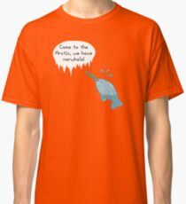 We Have Narwhals! Classic T-Shirt