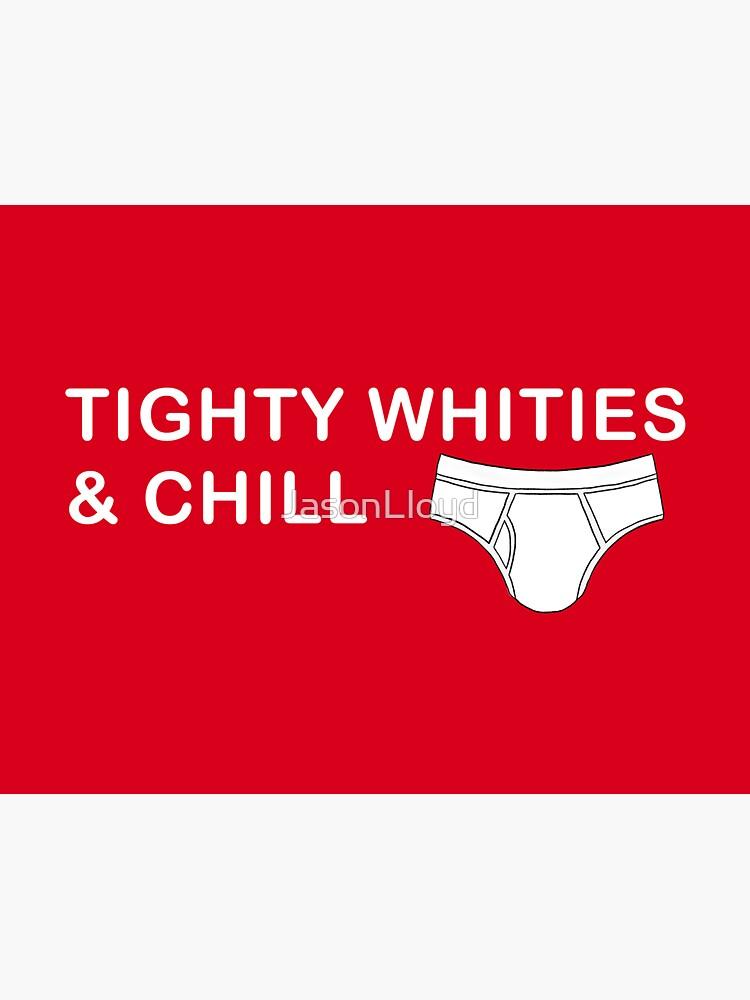 Tighty Whities & Chill by JasonLloyd