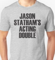 Jason Statham's Acting Double Unisex T-Shirt