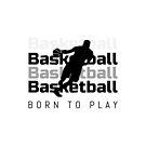 Basketball. Born to Play by Gail Francis (GaFra)
