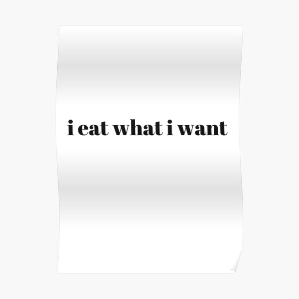 i eat what i want Poster